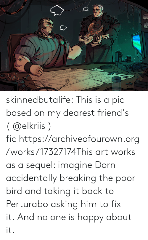 Asking: skinnedbutalife:  This is a pic based on my dearest friend's ( @elkriis ) fic https://archiveofourown.org/works/17327174This art works as a sequel: imagine Dorn accidentally breaking the poor bird and taking it back to Perturabo asking him to fix it. And no one is happy about it.