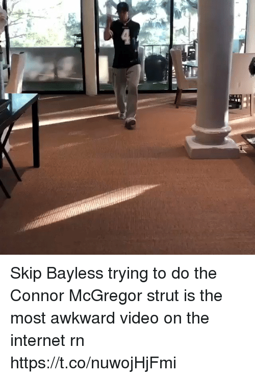 mcgregor: Skip Bayless trying to do the Connor McGregor strut is the most awkward video on the internet rn  https://t.co/nuwojHjFmi