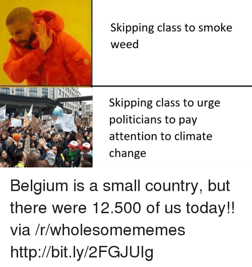 Belgium: Skipping class to smoke  weed  Skipping class to urge  politicians to pay  attention to climate  change  ON  MOTHER Belgium is a small country, but there were 12.500 of us today!! via /r/wholesomememes http://bit.ly/2FGJUIg