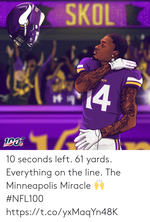 Minneapolis: SKOL  14  UTNTOP IS WOTHINCEACHFYOU ST KTEM  NFL 10 seconds left. 61 yards. Everything on the line.  The Minneapolis Miracle 🙌 #NFL100 https://t.co/yxMaqYn48K