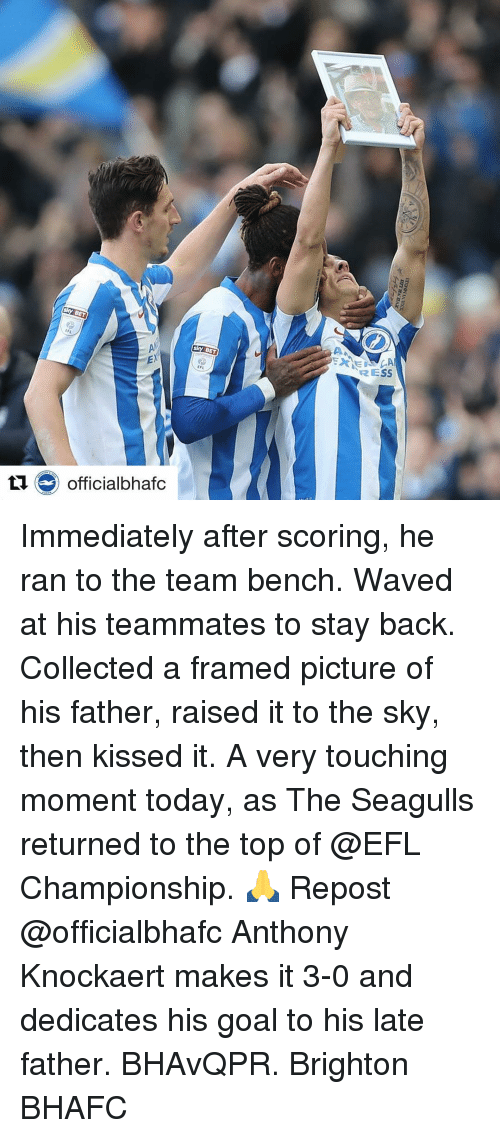 Memes, Waves, and Collective: Sky BET  ti officialbhafc  BET  ERNE  RESS Immediately after scoring, he ran to the team bench. Waved at his teammates to stay back. Collected a framed picture of his father, raised it to the sky, then kissed it. A very touching moment today, as The Seagulls returned to the top of @EFL Championship. 🙏 Repost @officialbhafc Anthony Knockaert makes it 3-0 and dedicates his goal to his late father. BHAvQPR. Brighton BHAFC