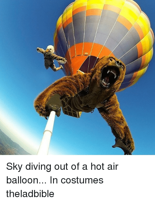 hot air balloons: Sky diving out of a hot air balloon... In costumes theladbible