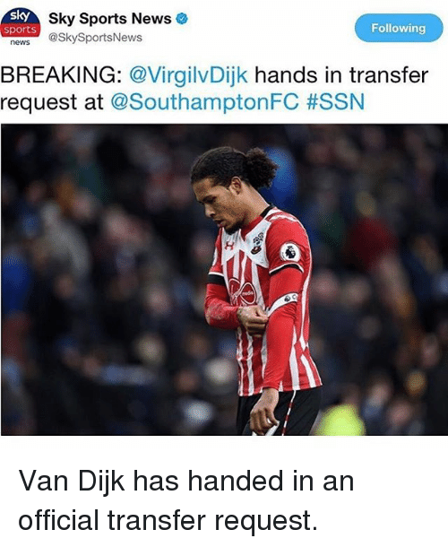 Sky Sports: sky  Sky Sports News  sports  Following  news @SkySportsNews  BREAKING: @VirgilvDijk hands in transfer  request at @SouthamptonFC Van Dijk has handed in an official transfer request.