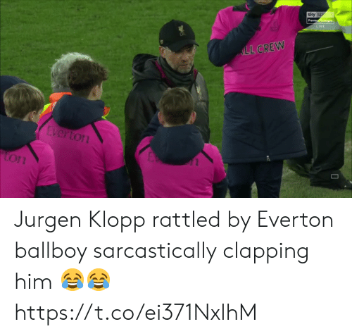 Everton: sky sp  LIVE  L CREW  Lverton  ton Jurgen Klopp rattled by Everton ballboy sarcastically clapping him 😂😂 https://t.co/ei371NxlhM