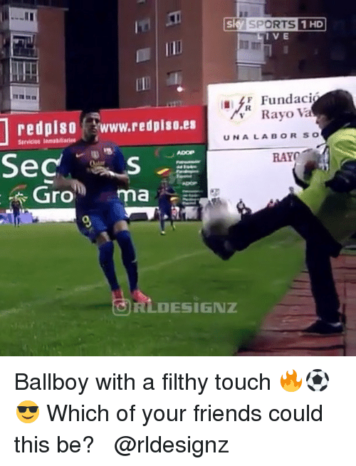 """Friends, Memes, and Sports: sky SPORTS 1HD  I VE  1 HD  Il  Fundaci  Rayo Va  reiww.retie  redpiso www.redpiso.es  Servicios lemobarise  UNALABORSO  ADOP  RAY  Gro"""" ma  RLDESIGNZ Ballboy with a filthy touch 🔥⚽️😎 Which of your friends could this be? ⠀ ⠀ @rldesignz"""