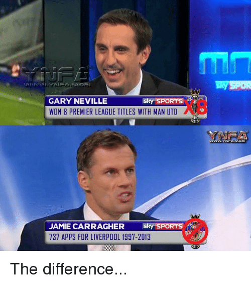 Jami: Sky SPORTS  GARY NEVILLE  WON 8 PREMIER LEAGUE TITLES WITH MAN UTD  Sky SPORTS  JAMIE CARRAGHER  737 APPS FOR LIVERPOOL 1997-2013 The difference...