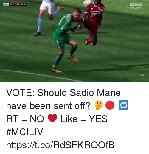 Sky Sports: sky sports  main event  LIVE  MC  1-0 LIV 37:15 VOTE: Should Sadio Mane have been sent off? 🤔🔴  🔁 RT = NO ❤️ Like = YES  #MCILIV https://t.co/RdSFKRQOfB