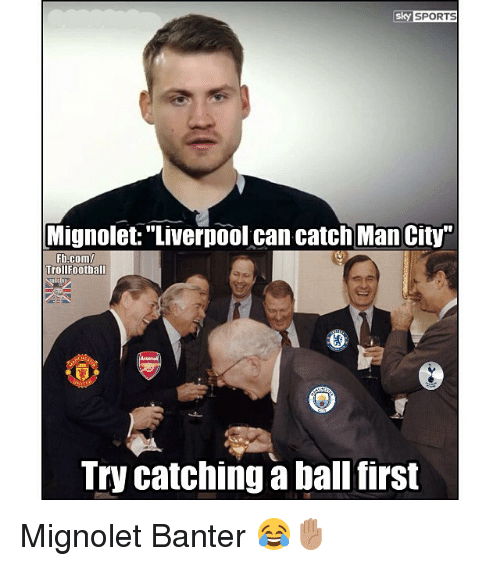 "Memes, Sports, and Liverpool F.C.: sky SPORTS  Mignolet:""Liverpool can catch Man City""  Fb.com  TrollFootball  Try catching a ball first Mignolet Banter 😂✋🏽"
