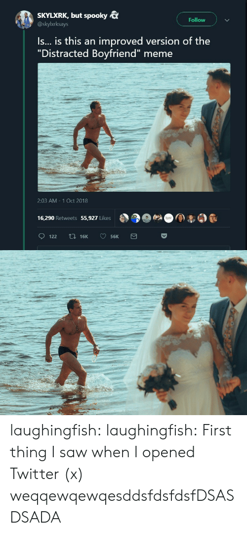 "Boyfriend Meme: SKYLXRK, but spooky &  @skylxrksays  Follow  Is... is this an improved version of the  ""Distracted Boyfriend"" meme  2:03 AM 1 Oct 2018  16,290 Retweets 55,927 Likes laughingfish: laughingfish: First thing I saw when I opened Twitter (x) weqqewqewqesddsfdsfdsfDSASDSADA"
