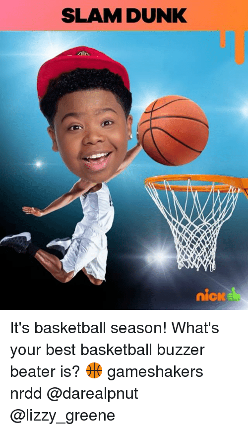 Dunk, Memes, and 🤖: SLAM DUNK  nicK It's basketball season! What's your best basketball buzzer beater is? 🏀 gameshakers nrdd @darealpnut @lizzy_greene
