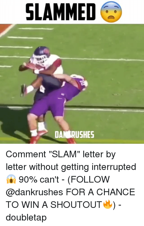 """Memes, 🤖, and Following: SLAMMED  DAN RUSHES Comment """"SLAM"""" letter by letter without getting interrupted 😱 90% can't - (FOLLOW @dankrushes FOR A CHANCE TO WIN A SHOUTOUT🔥) - doubletap"""