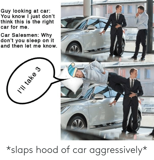 Hood: *slaps hood of car aggressively*