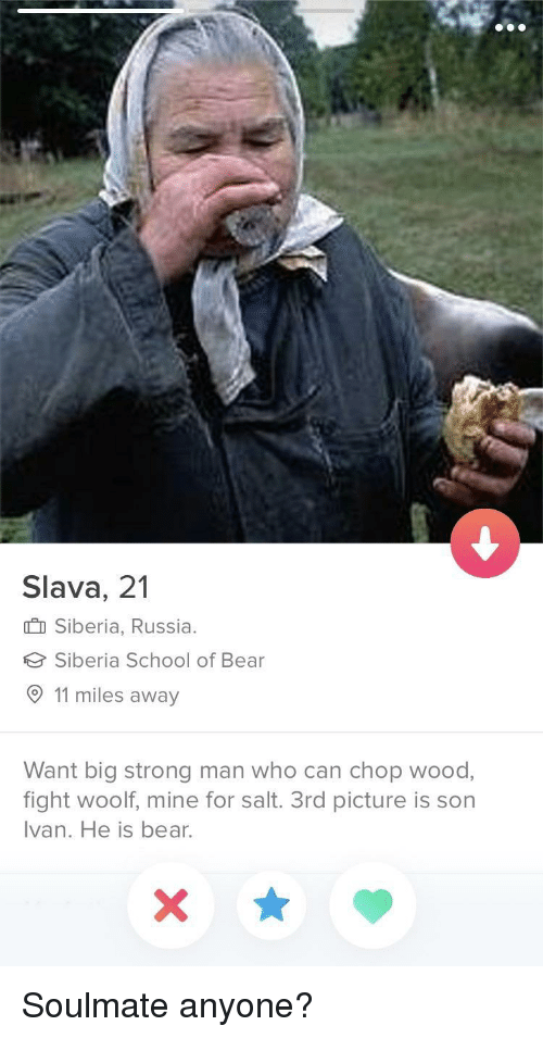 siberia: Slava, 21  I Siberia, Russia.  Siberia School of Bear  11 miles away  Want big strong man who can chop wood,  fight woolf, mine for salt. 3rd picture is son  Ivan. He is bear. Soulmate anyone?