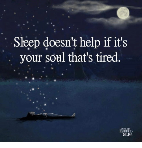 Sleep Doesnt Help If Its Your Soul Thats Tired Pictures