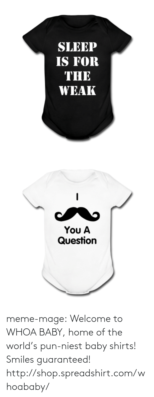Spreadshirt: SLEEP  IS FOR  THE  WEAK   You A  Question meme-mage:  Welcome to WHOA BABY, home of the world's pun-niest baby shirts! Smiles guaranteed! http://shop.spreadshirt.com/whoababy/