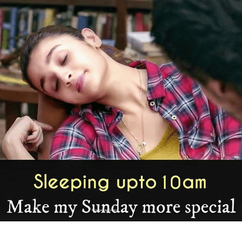 specialization: Sleeping upto 10am  ake my Sunday more special