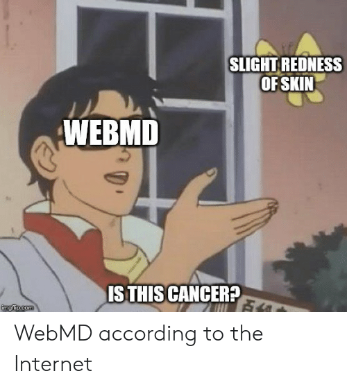 webMD: SLIGHT REDNESS  OFSKIN  WEBMD  ISTHIS CANCER? WebMD according to the Internet