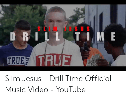 Drill Time: SLIM JESU S  D RIL  T IME  TRUEF TAUE Slim Jesus - Drill Time Official Music Video - YouTube