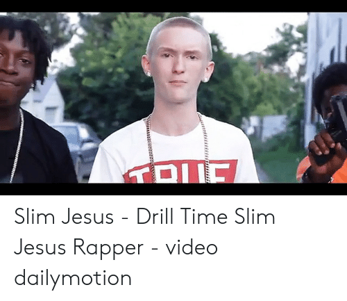 Jesus, Slim Jesus, and Time: Slim Jesus - Drill Time Slim Jesus Rapper - video dailymotion