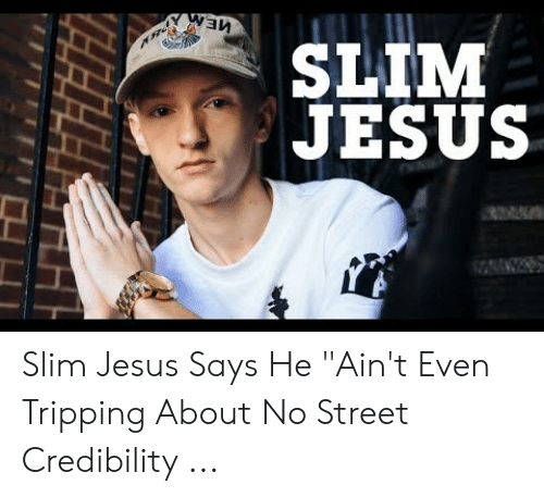 "Slim Jesus Meme: SLIM  JESUS Slim Jesus Says He ""Ain't Even Tripping About No Street Credibility ..."