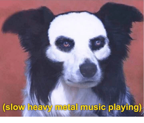 Music, Metal, and Heavy Metal: (slow heavy metal music playing)