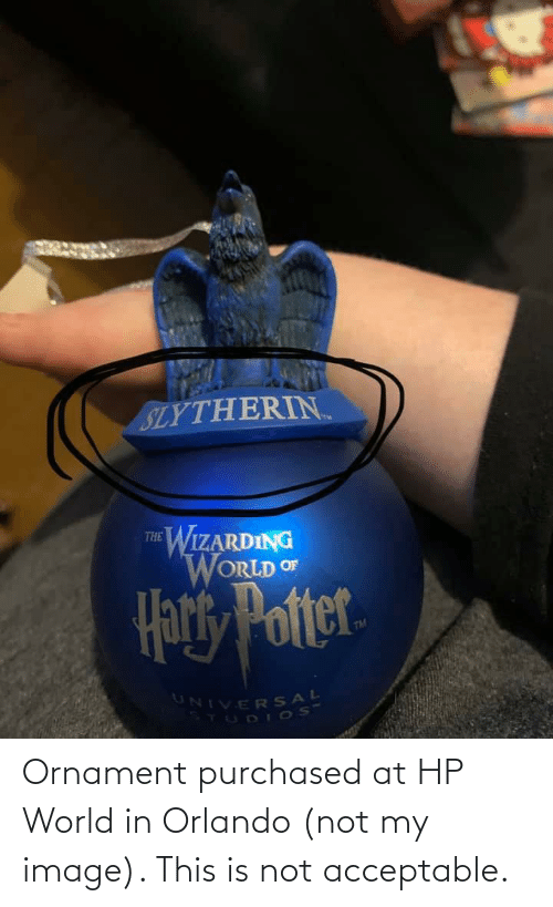 Facepalm, Slytherin, and Image: SLYTHERIN.  WIZARDING  WORLD OF  THE  Har Potter  TM  UNIVERSAL  STUDI oS Ornament purchased at HP World in Orlando (not my image). This is not acceptable.