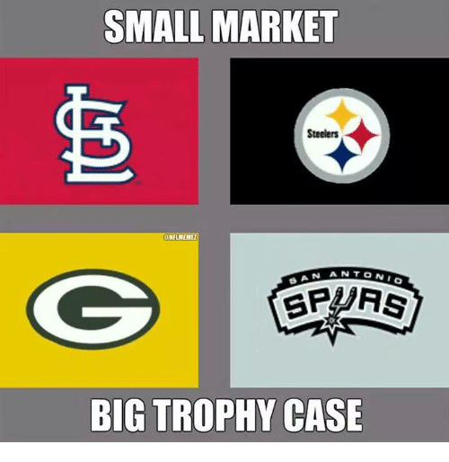 Steelers: SMALL MARKET  Steelers  taNFLMEMEZ  AN ANTON  BIG TROPHY CASE