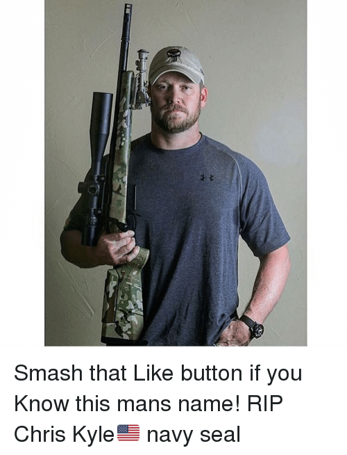Smash That Like Button: Smash that Like button if you Know this mans name! RIP Chris Kyle🇺🇸 navy seal