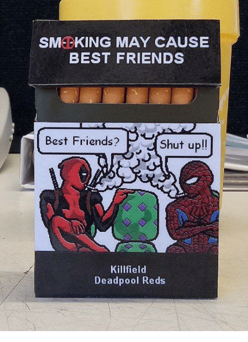 Friends Best Friend: SME KING MAY CAUSE  BEST FRIENDS  Best Friends?  v Shut up!!  Killfield  Deadpool Reds