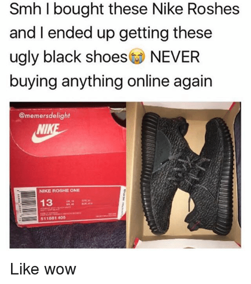 Memes, Nike, and Shoes: Smh I bought these Nike Roshes  and I ended up getting these  ugly black shoes NEVER  buying anything online again  @memersdelight  NI  NIKE ROSHE ONE  13  511881 405 Like wow