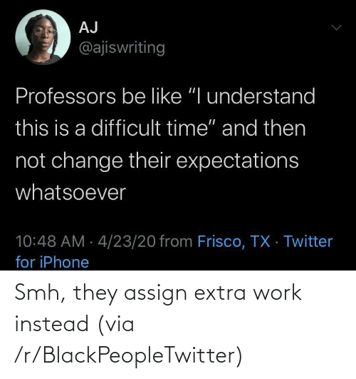instead: Smh, they assign extra work instead (via /r/BlackPeopleTwitter)