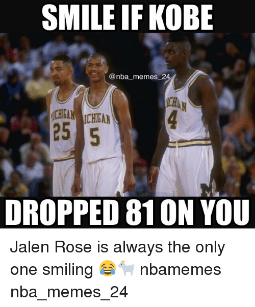 Jalen Rose, Meme, and Memes: SMILE IF KOBE  @nba memes 2  DROPPED 810N YOU Jalen Rose is always the only one smiling 😂🐐 nbamemes nba_memes_24