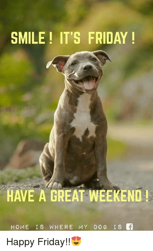 SMILE IT'S FRIDAY HAVE a GREAT WEEKEND! HOME IS WHERE MY ...