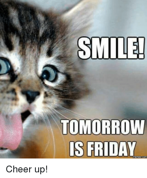 Tomorrow Is Friday: SMILE!  TOMORROW  IS FRIDAY  COM Cheer up!