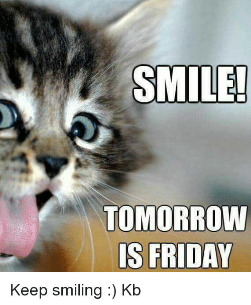 Tomorrow Is Friday: SMILE!  TOMORROW  IS FRIDAY Keep smiling :)  Kb