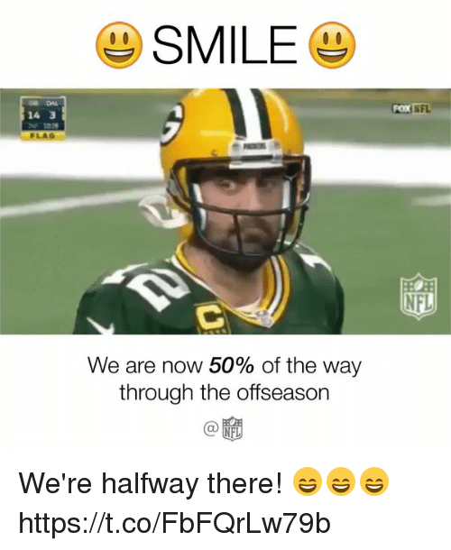 Memes, Nfl, and Smile: SMILE  We are now 50% of the way  through the offseason  NFL  NFL We're halfway there! 😄😄😄 https://t.co/FbFQrLw79b