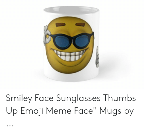 """Sunglasses Thumbs Up: Smiley Face Sunglasses Thumbs Up Emoji Meme Face"""" Mugs by ..."""