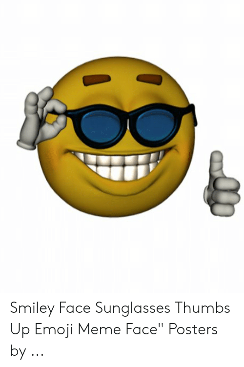 """Sunglasses Thumbs Up: Smiley Face Sunglasses Thumbs Up Emoji Meme Face"""" Posters by ..."""
