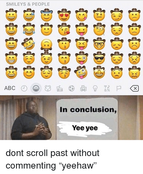 "smileys: SMILEYS & PEOPLE  In conclusion,  Yee yee dont scroll past without commenting ""yeehaw"""