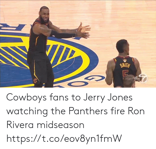 jerry: SMITH  abc Cowboys fans to Jerry Jones watching the Panthers fire Ron Rivera midseason https://t.co/eov8yn1fmW