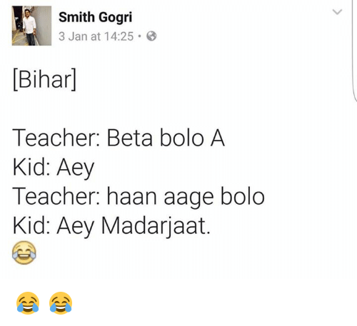 Memes, 🤖, and Beta: Smith Gogri  3 Jan at 14:25. B  Bihar)  Teacher: Beta bolo A  Kid: Aey  Teacher: haan a  bolo  Kid: Aey Madarjaat. 😂 😂