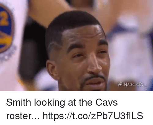 Cavs, Memes, and 🤖: Smith looking at the Cavs roster... https://t.co/zPb7U3fILS