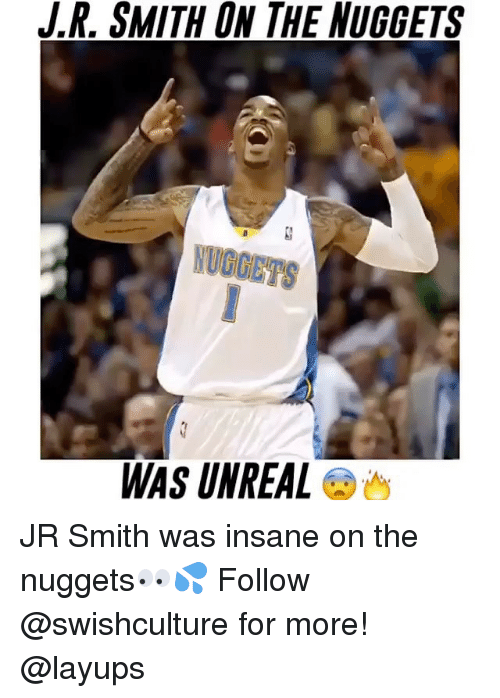 Memes, Insanity, and 🤖: SMITH ON THE NUGGETS  WAS UNREAL JR Smith was insane on the nuggets👀💦 Follow @swishculture for more! @layups