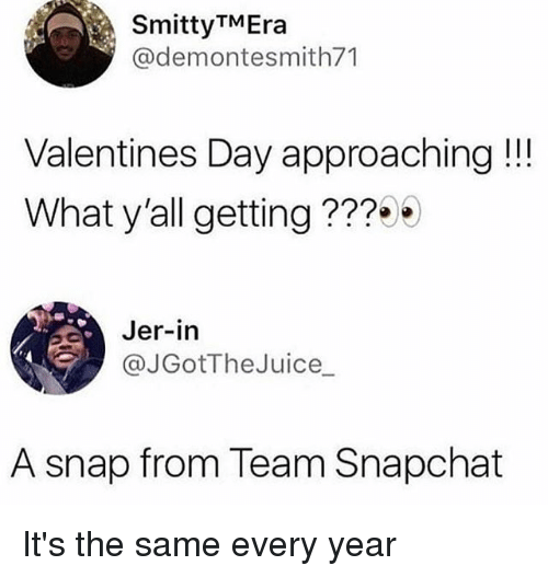 Memes, Snapchat, and Valentine's Day: SmittyTMEra  @demontesmith71  Valentines Day approaching!!  What y'all getting ???9  Jer-in  @JGotTheJuice  A snap from Team Snapchat It's the same every year