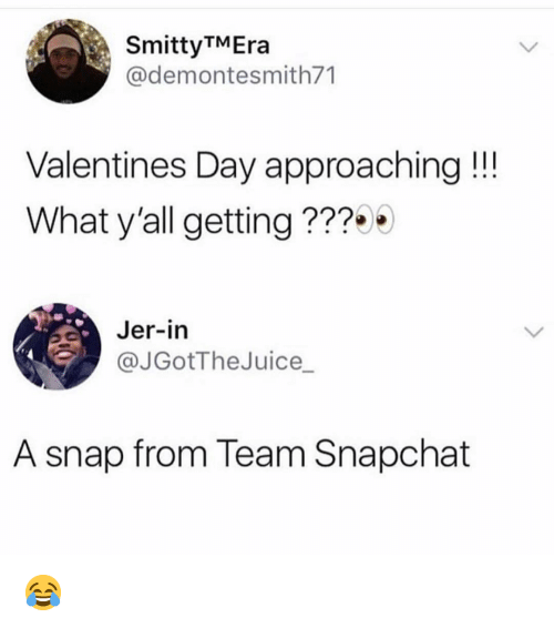 Memes, Snapchat, and Valentine's Day: SmittyTMEra  @demontesmith71  Valentines Day approaching!!!  What y'all getting ???  Jer-in  @JGotTheJuice_  A snap from Team Snapchat 😂