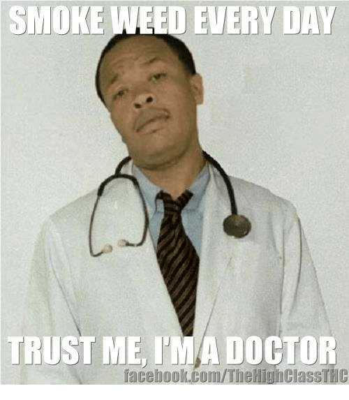Memes, Smoke Weed Every Day, and 🤖: SMOKE WEED EVERY DAY  TRUST ME, I  DOCTOR  facebook.com/TheHighClassTMC