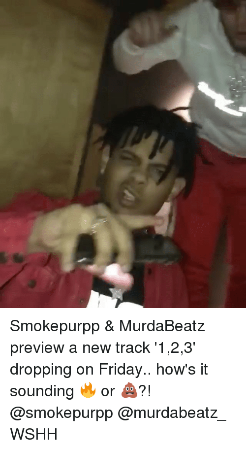 Friday, Memes, and Wshh: Smokepurpp & MurdaBeatz preview a new track '1,2,3' dropping on Friday.. how's it sounding 🔥 or 💩?! @smokepurpp @murdabeatz_ WSHH