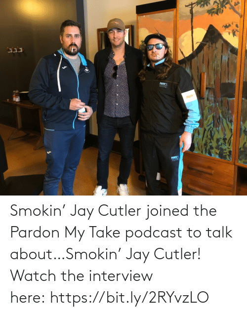 bit.ly: Smokin' Jay Cutler joined the Pardon My Take podcast to talk about…Smokin' Jay Cutler! Watch the interview here: https://bit.ly/2RYvzLO