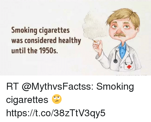 Memes, Smoking, and 🤖: Smoking cigarettes  was considered healthy  until the 1950s. RT @MythvsFactss: Smoking cigarettes 🙄 https://t.co/38zTtV3qy5