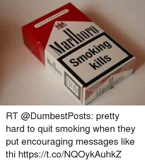 Memes, Smoking, and 🤖: Smoking RT @DumbestPosts: pretty hard to quit smoking when they put encouraging messages like thi https://t.co/NQOykAuhkZ